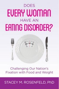 Does Every Woman Have an Eating Disorder? Stacey M. Rosenfeld PhD